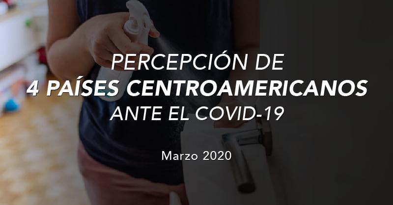 Percepción de 4 países centroamericanos ante el Covid-19